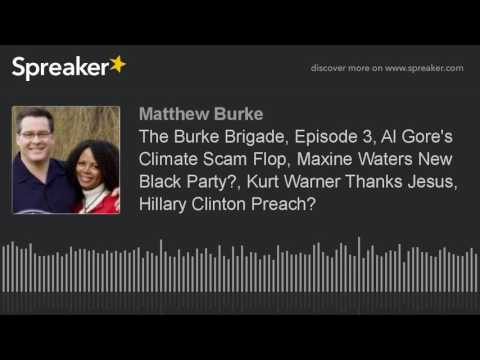 The Burke Brigade, Episode 3, Al Gore's Climate Scam Flop, Maxine Waters New Black Party?, Kurt Warn