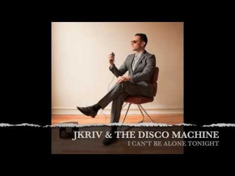 JKriv & The Disco Machine -  I Can't Be Alone Tonight - File Under Disco