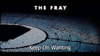 Keep On Wanting - The Fray(Helios) Full Song!!!