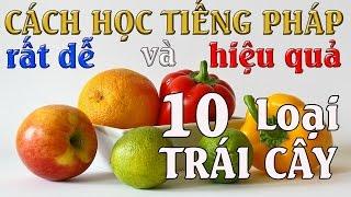 Cách Tự Học Tiếng PHÁP rất dễ và hiệu quả nhất : 10 loại TRÁI CÂY ( Les Fruits ) - vlog 179
