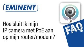 Hoe sluit ik mijn Eminent IP camera met PoE aan op mijn router/modem?