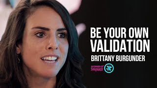 How to Heal, Validate Yourself & Be Good Enough For You | Brittany Burgunder on Women of Impact