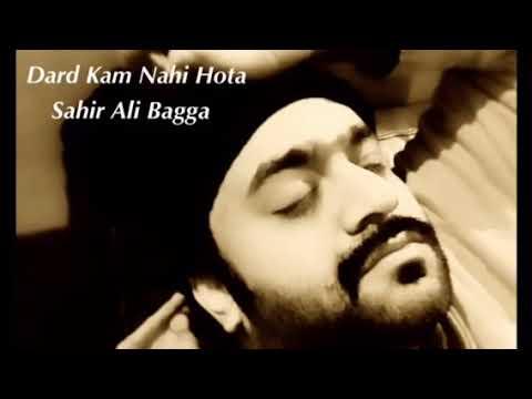 Dard Kam Nahi Nahi Hota -sahir Ali Bagga