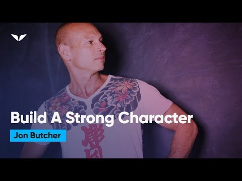 How To Build Your Character Based On Strong Values | Jon Butcher