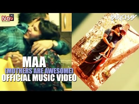 Parichay - MAA (Mothers Are Awesome) [Official Music Video]