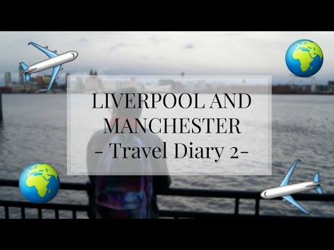 LIVERPOOL & MANCHESTER - Travel Diary 2