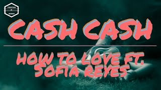 Download How to love ft. Sofia Reyes - CASH CASH (Original Mix) MP3 song and Music Video