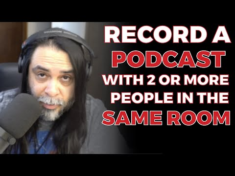 Equipment To Record A Podcast With 2 or More People In The Same Room
