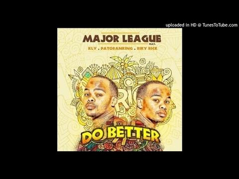 Major League ft. KLY, Riky Rick & Patoranking - Do Better