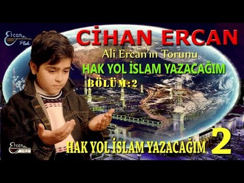 CİHAN ERCAN - HAK YOL İSLAM YAZACAĞIM 2