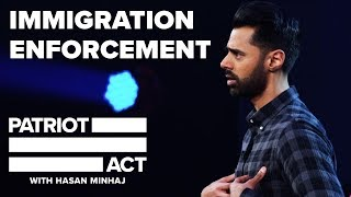 Immigration Enforcement | Patriot Act with Hasan Minhaj | Netflix