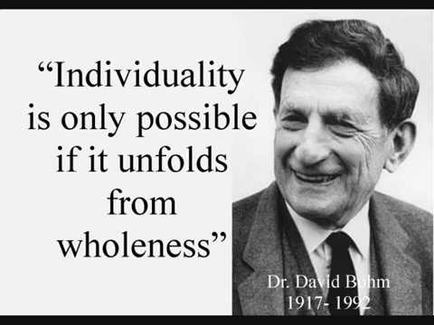 Dr. David Bohm Dream of a Deeper Theory on matter and consciousness