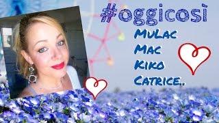 #oggicosì Mulac, Mac, Kiko, Catrice...
