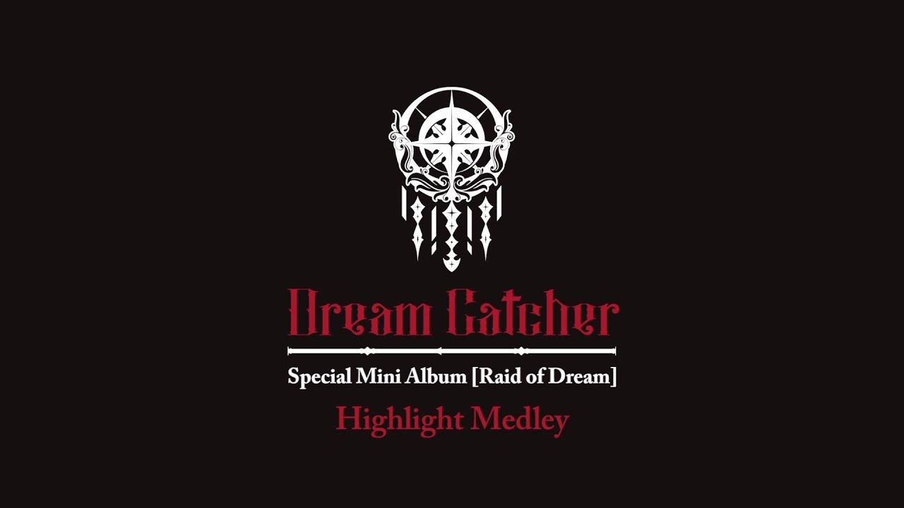 Dreamcatcher드림캐쳐 Special Mini Album Raid Of Dream Highlight Medley