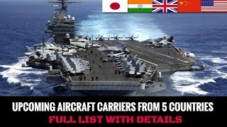 UPCOMING AIRCRAFT CARRIERS FROM 5 COUNTRIES.