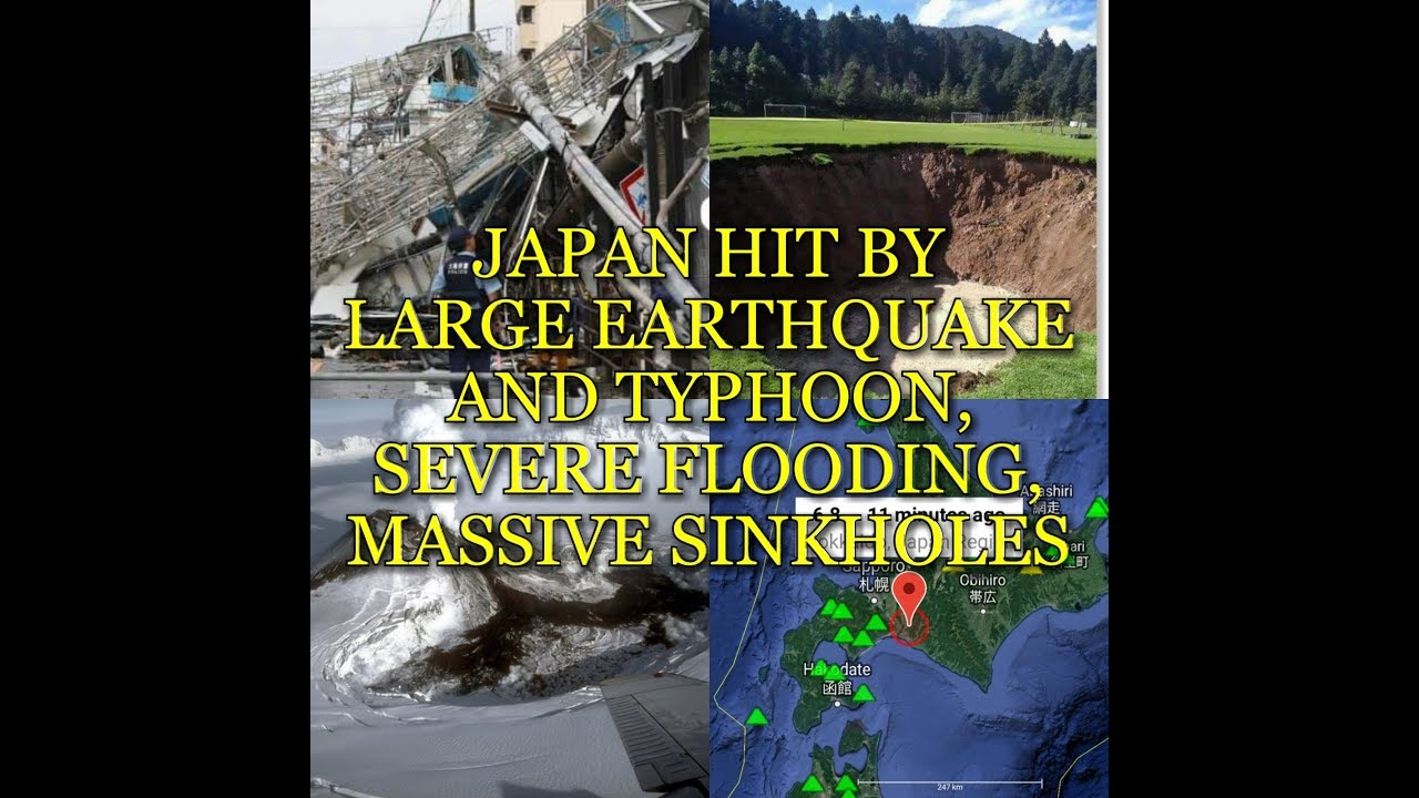 JAPAN HIT BY LARGE EARTHQUAKE AND TYPHOON, SEVERE FLOODING, MASSIVE SINKHOLES