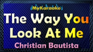 THE WAY YOU LOOK AT ME - KARAOKE in the style of CHRISTIAN BAUTISTA