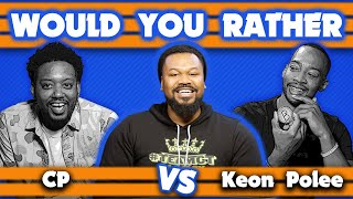 WOULD YOU RATHER ep.8 - CP vs KEON POLEE