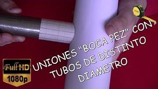 """UNIONES """"BOCA PEZ"""" CON DISTINTOS DIAMETROS DE TUBOS"""