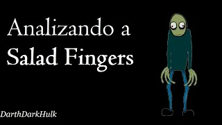 Analizando a Salad Fingers [Loquendo].- DarthDarkHulk