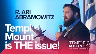 "R. Ari Abramowitz ""The Temple Mount Is THE Issue"" 