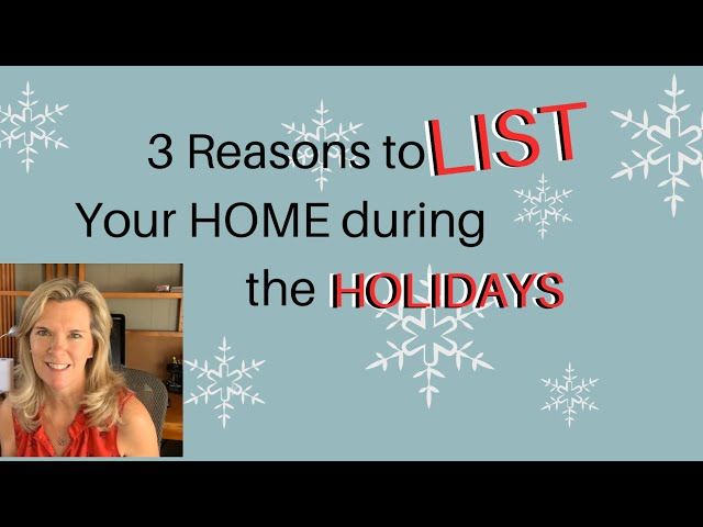 3 Reasons to LIST Your HOME During the HOLIDAYS! Plus 4 tips on preparing your home to Show!