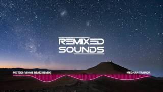 Meghan Trainor Me Too Vinnie Beatz Remix.mp3