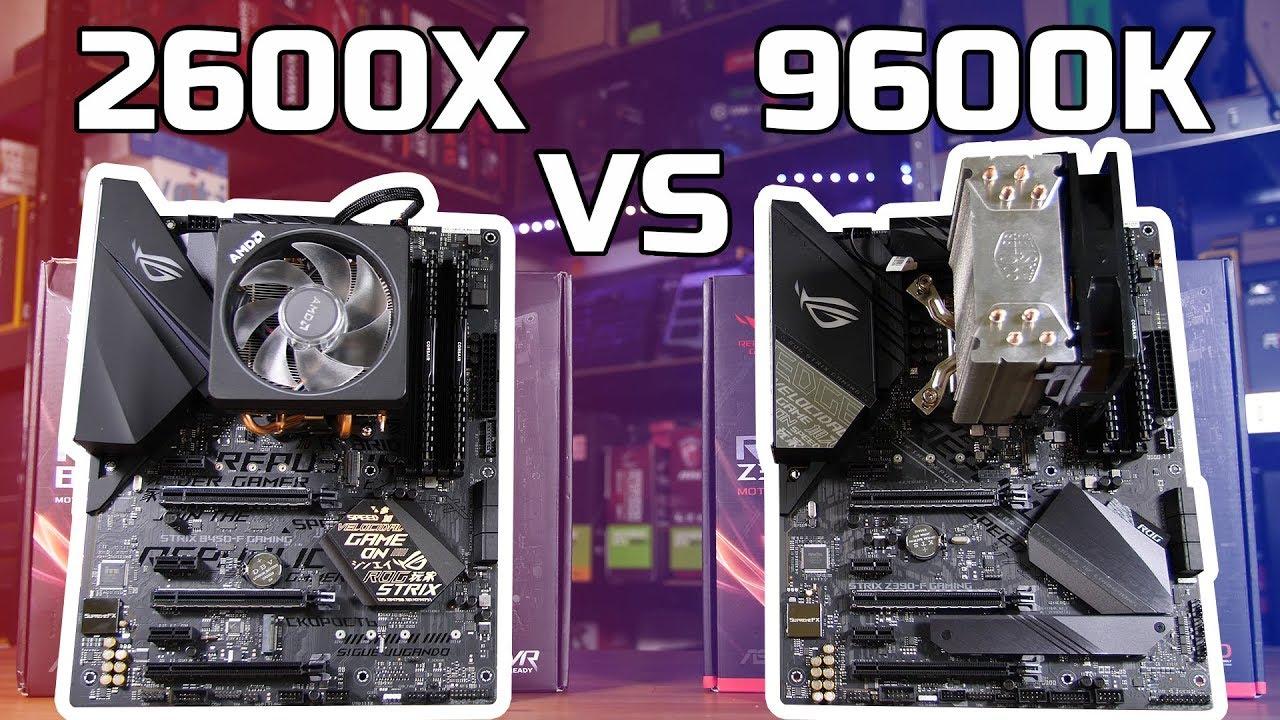 Intel i5 9600K vs AMD Ryzen 2600X
