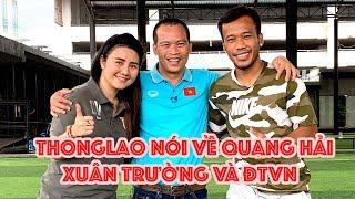 Thonglao so sánh Quang Hải vs Chanathip & tin nhắn với Xuân Trường trước Thái Lan vs Việt Nam
