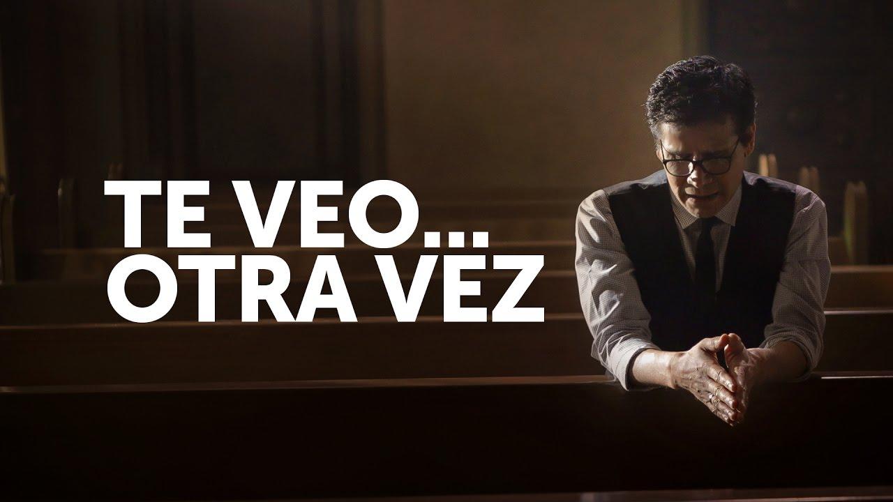 Te Veo Otra Vez Jesus Adrian Romero Besos En La Frente Youtube