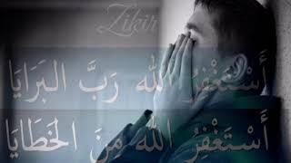 [ISTIGHFAR] - Zikir Penenang hati - Istighfar Taubat Nasuha -  Astaghfirullah Robbal Baroya