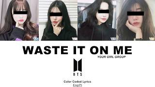 YOUR GIRLGROUP - 'WASTE IT ON ME' lyrics (STEVE AOKI & BTS) | Color Coded [ENG/PT]
