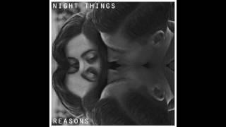 Night Things - Reasons