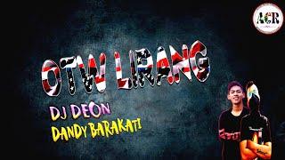 Download lagu OTW LIRANG DJ DEON FT DANDY BARAKATI MP3