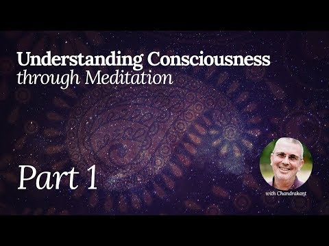 Understanding Consciousness through Meditation - Part 1