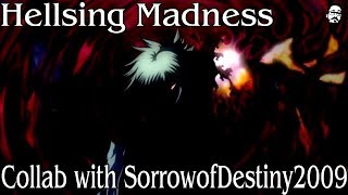 Repeat youtube video Hellsing Madness (Collab with SorrowofDestiny2009)