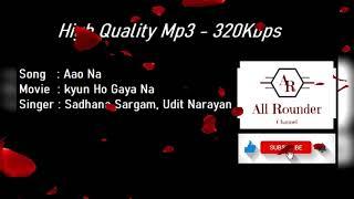 Aao Na - Kyun Ho Gaya Na  /HD Audio 320 Kbps