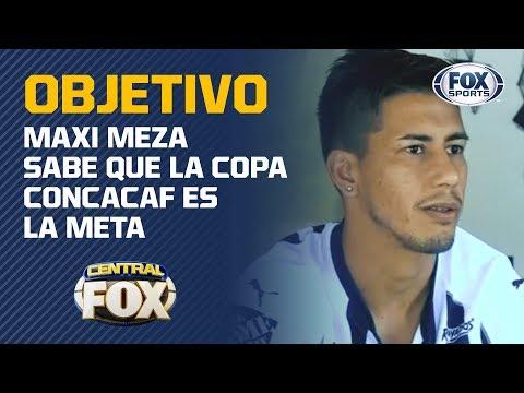 """Maxi Meza: """"Los objetivos de Rayados están siendo cumplidos"""""""