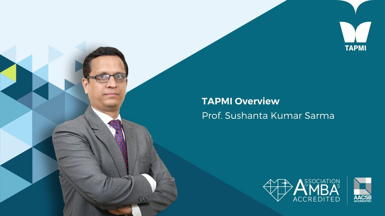 TAPMI Overview - Prof.  Sushanta Kumar, Associate Dean Research