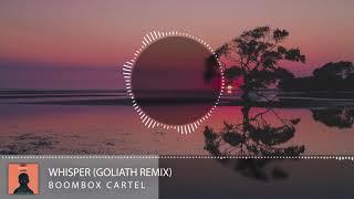 Boombox Cartel - Whisper (GOLIATH Remix)