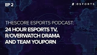 theScore esports Podcast Ep. 2: YouPorn esports, Overwatch reddit controversy and 24-hour esports TV