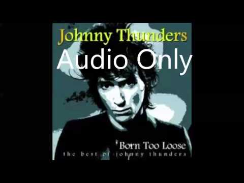 Johnny Thunders - Best Of - Born Too Loose (HQ Audio Only)