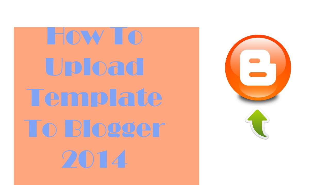 How To Upload Template On Blogger 2015 - Video - YouTube