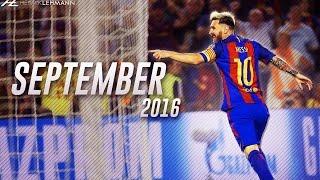 Lionel Messi ● September 2016 ● Goals, Skills & Assists HD