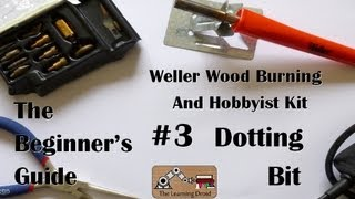 The Beginner's Guide - Dotting Bit - Weller Wood Burning And Hobbyist Kit - #3