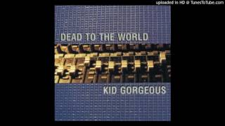 Kid Gorgeous - The Painful Realization That Everything Must Come To An End