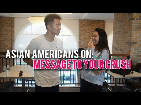 Asian Americans on: Message to Your Crush
