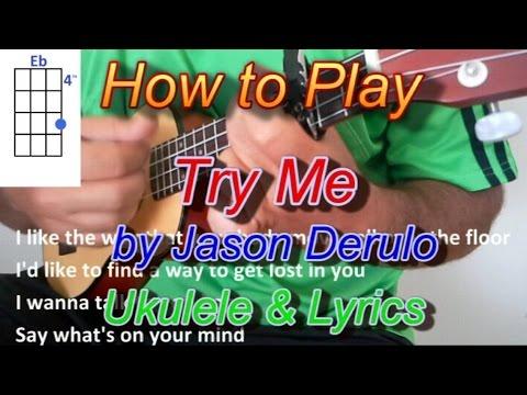 How To Play Try Me By Jason Derulo Ukulele Guitar Chords Lyrics