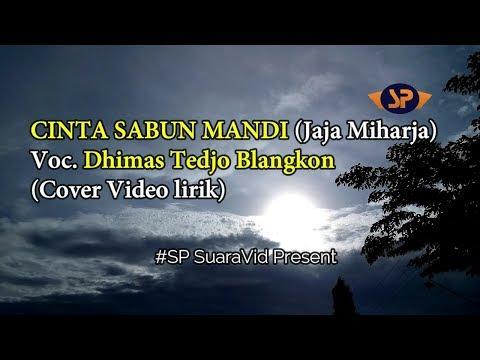 Cinta Sabun Mandi (Jaja Miharja) Cover Video Lirik ~ Dhimas Tedjo Blangkon