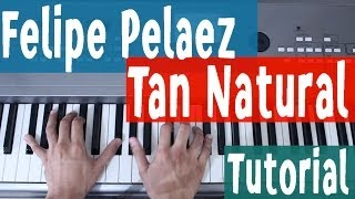 Tutorial Piano [Acordes] - Tan Natural - Felipe Pelaez - By Juan Diego Arenas